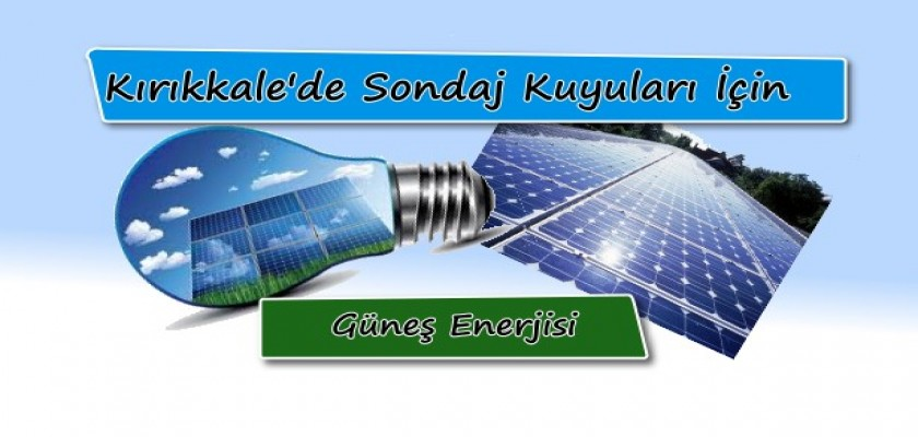 Kırıkkale'de Sondaj Kuyuları İçin Güneş Enerjisi