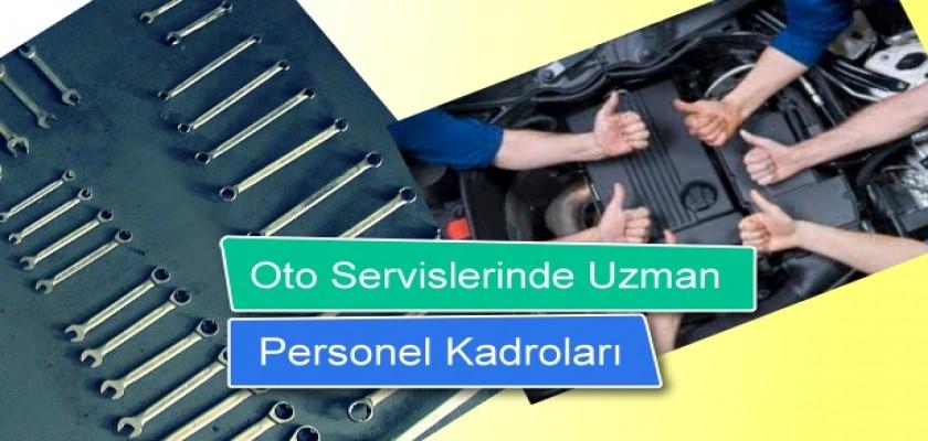 Oto Servislerinde Uzman Personel Kadroları!