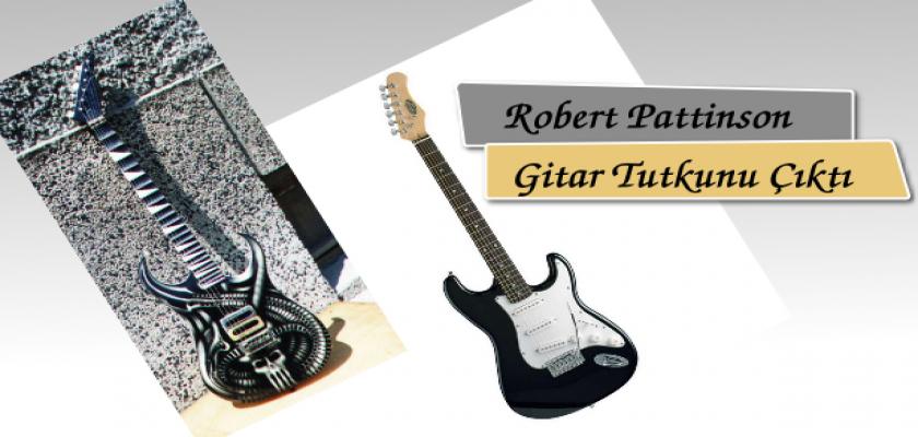 Robert Pattinson Gitar Tutkunu Çıktı