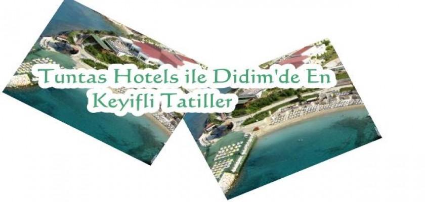 Tuntas Hotels İle Didimde En Keyifli Tatiller